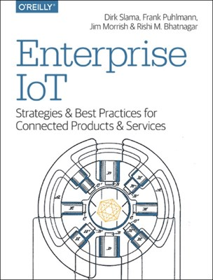 Enterprise IoT Dirk Slama, Frank Puhlmann, Jim Mirrish, Rishi M. Bhatnagar 9781491924839