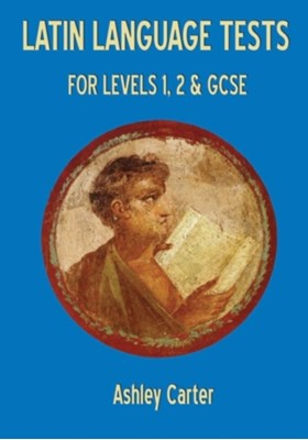 Latin Language Tests for Levels 1 and 2 and GCSE Ashley Carter 9781853997495