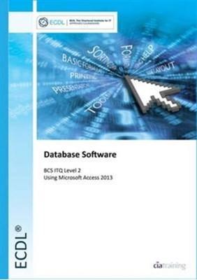 ECDL Database Software Using Access 2013 (BCS ITQ Level 2) CiA Training Ltd. 9780857410399