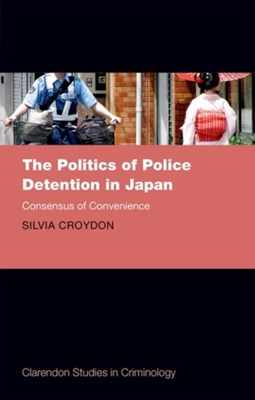 The Politics of Police Detention in Japan Silvia (Assistant Professor Croydon 9780198758341