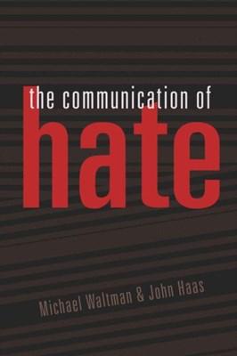 The Communication of Hate Michael Waltman, John Haas 9781433104473