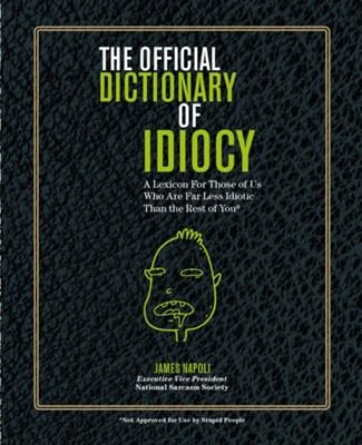 Official Dictionary of Idiocy James Napoli 9781454927808