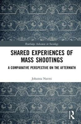 Shared Experiences of Mass Shootings Johanna (University of Turku Nurmi, Johanna Nurmi 9781138217393