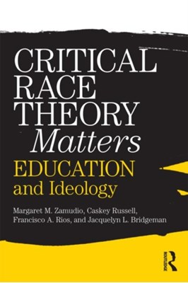 Critical Race Theory Matters Margaret Zamudio, Christopher Russell, Jacquelyn L. Bridgeman, Francisco Rios 9780415996747