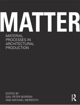 Matter: Material Processes in Architectural Production  9780415780292