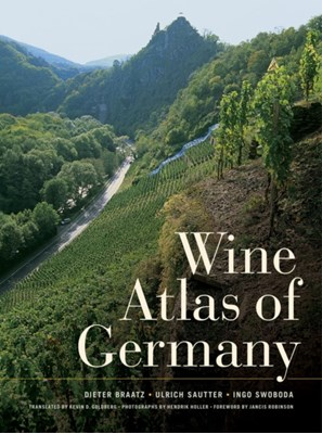Wine Atlas of Germany Dieter Braatz, Ulrich Sautter, Ingo Swoboda 9780520260672