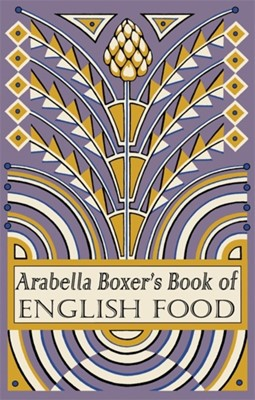 Arabella Boxer's Book of English Food Arabella Boxer 9781905490998