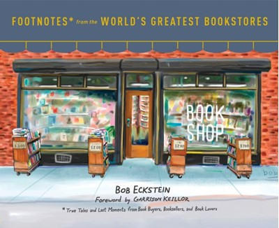 Footnotes From The World's Greatest Bookstores Bob Eckstein 9780553459272