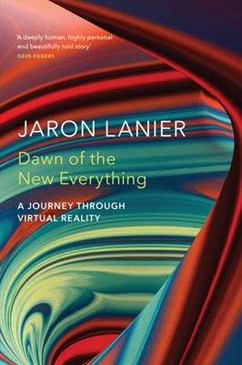 Dawn of the New Everything Jaron Lanier 9781847923530