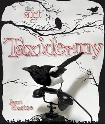 The Art of Taxidermy Jane Eastoe 9781862059870
