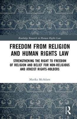 Freedom from Religion and Human Rights Law Marika (Australia) McAdam 9781138632967
