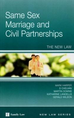 Same Sex Marriage S. Chelvan, Mark Harper, Gerald Wilson, Martin Downs, Katharine Landells, S Chelvan 9781846618598