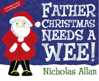 Father Christmas Needs a Wee Nicholas Allan 9781862308251