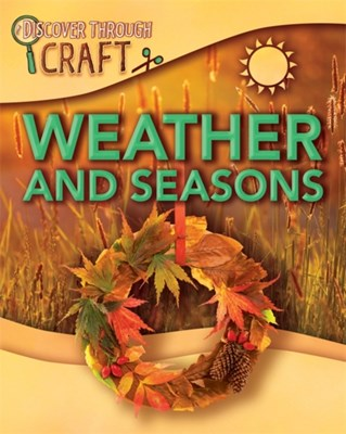 Discover Through Craft: Weather and Seasons Jillian Powell 9781445154879