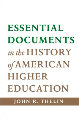 Essential Documents in the History of American Higher Education John R. Thelin 9781421414218