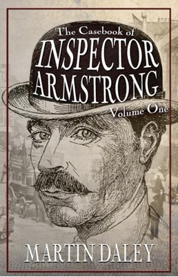 The Casebook of Inspector Armstrong - Volume I Martin Daley 9781787052154