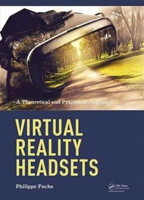 Virtual Reality Headsets - A Theoretical and Pragmatic Approach Philippe Fuchs, Philippe (Ecole des Mines Fuchs 9781138632356