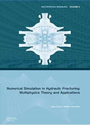 Numerical Simulation in Hydraulic Fracturing: Multiphysics Theory and Applications William (Halliburton Consulting Service Standifird, Xinpu (Halliburton Consulting Service Shen, William Standifird, Xinpu Shen 9781138029620