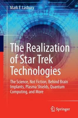 The Realization of Star Trek Technologies Mark E. Lasbury 9783319409122