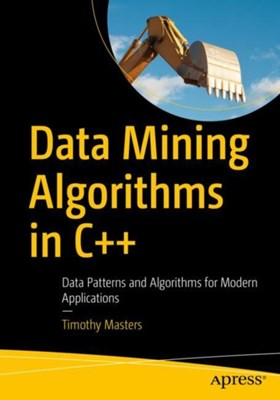 Data Mining Algorithms in C++ Timothy Masters 9781484233146