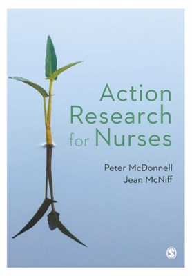 Action Research for Nurses Jean McNiff, Peter McDonnell 9781473919402