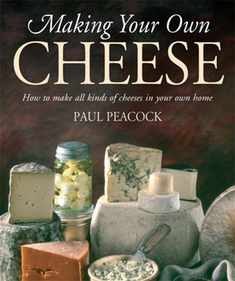 Making Your Own Cheese Paul Peacock 9781905862481