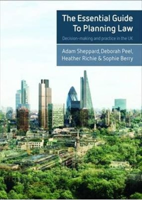 The Essential Guide to Planning Law Sophie Berry, Adam Sheppard, Heather Ritchie, Deborah Peel 9781447324461