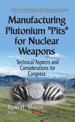 Manufacturing Plutonium ''Pits'' for Nuclear Weapons  9781634633871