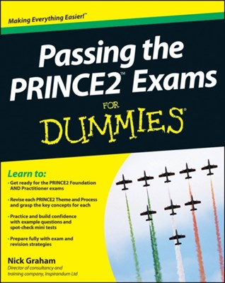Passing the PRINCE2 Exams For Dummies Nick Graham 9781118349656