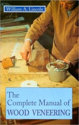 Complete Manual of Wood Veneering William Alexander Lincoln 9780854420407