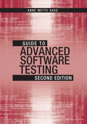 Guide to Advanced Software Testing Anne Mette Jonassen Hass 9781608078042