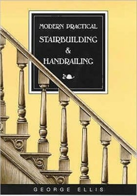 Modern Practical Stairbuilding and Handrailing George Ellis 9780854420469