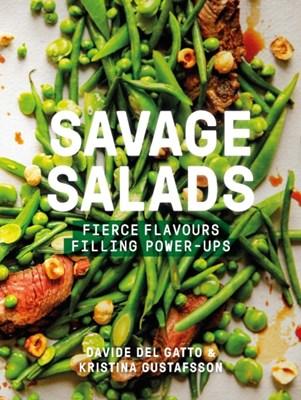 Savage Salads Kristina Gustafsson, Davide Del Gatto 9780711237650