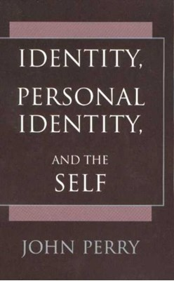 Identity, Personal Identity and the Self John Perry 9780872205208