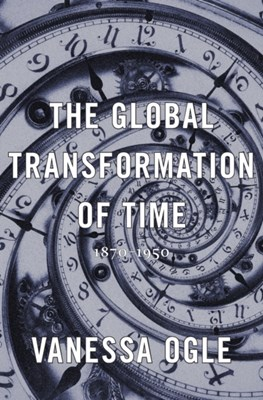 The Global Transformation of Time Vanessa Ogle 9780674286146
