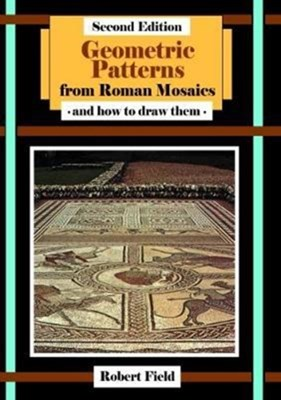 Geometric Patterns from Roman Mosaics: and How to Draw Them Robert Field 9781911093428