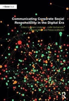 Communicating Corporate Social Responsibility in the Digital Era Professor Joelle Vanhamme, Rebecca Watkins, Professor Adam Lindgreen 9781472484161