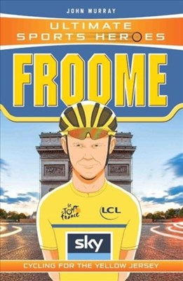 Ultimate Sports Heroes - Chris Froome John Murray 9781786064660