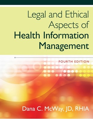 Legal and Ethical Aspects of Health Information Management Dana (St. Louis University) McWay 9781285867380
