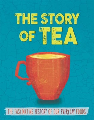 The Story of Food: Tea Alex Woolf 9780750296618