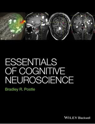 Essentials of Cognitive Neuroscience Bradley R. Postle 9781118468067