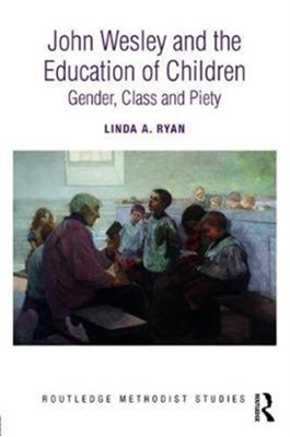 John Wesley and the Education of Children Linda A. Ryan 9781138092365