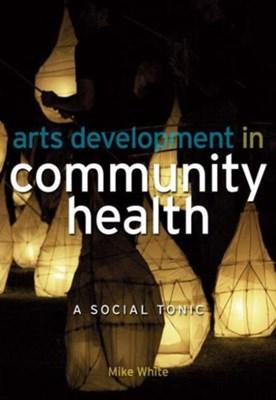 Arts Development in Community Health Sir Edmund Hillary, Mike White 9781846191404