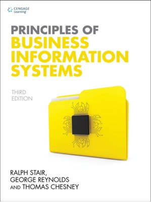 Principles of Business Information Systems George (Strayer University) Reynolds, Thomas (Nottingham University Business School) Chesney, Ralph (Professor Emeritus Stair, Ralph M. Stair, Thomas Chesney, George Reynolds 9781473748415