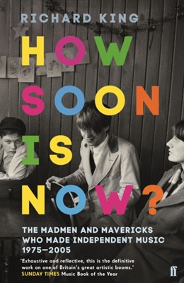 How Soon is Now? Richard King 9780571340217