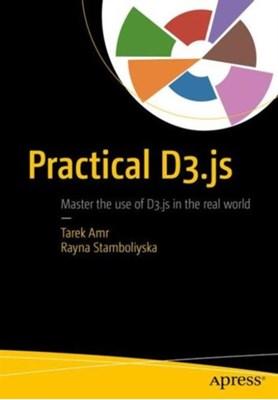 Practical D3.js Rayna Stamboliyska, Tarek Amr 9781484219270