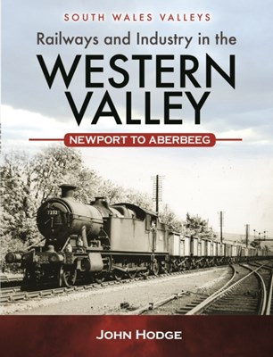 Railways and Industry in the Western Valley John Hodge 9781473838079