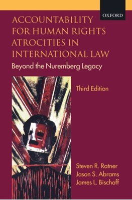 Accountability for Human Rights Atrocities in International Law Steven R. (Professor of Law Ratner, James L. (Attorney-Adviser in the Office of the Legal Adviser of the United States Department of State) Bischoff, Jason S. (Consultant to the United Nations) Abrams 9780199546664