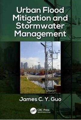 Urban Flood Mitigation and Stormwater Management James C. Y. Guo 9781138198142