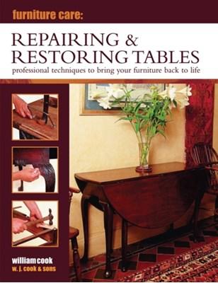 Furniture Care: Repairing & Restoring Tables William Cook 9780754829102